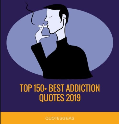 Top 100+ Best Addiction Quotes 2019 [Updated]