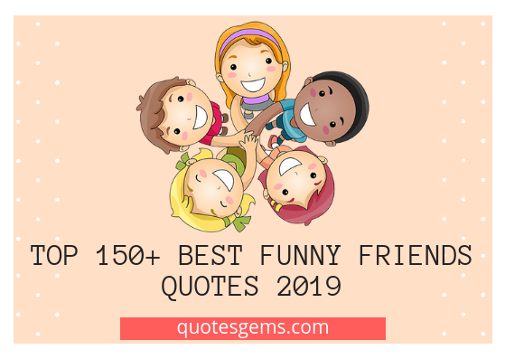 Top 150+ Best Funny Friends Quotes 2020 (Have Fun)