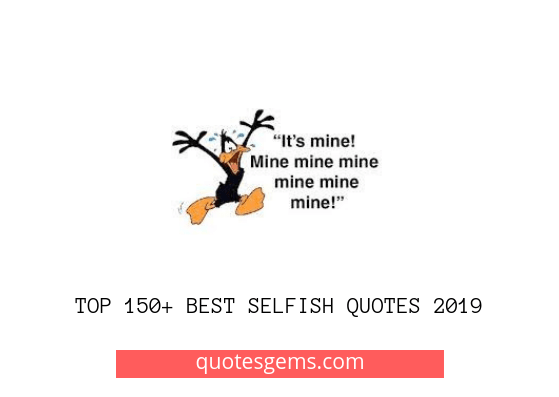 Best Selfish quotes 2019