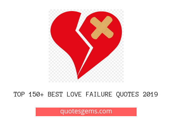 Top 150 Best Love Failure Quotes 2019
