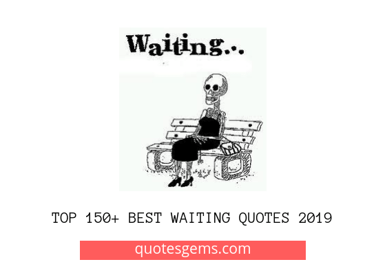 Top 150 Best Waiting Quotes 2019 Updated