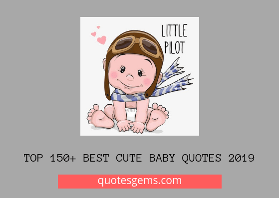 Top 150+ best Cute baby quotes 2019