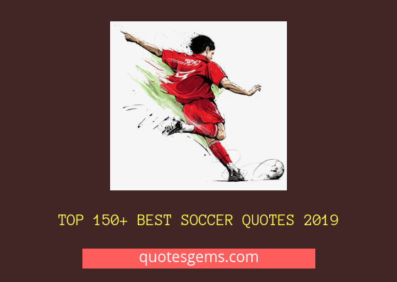 Top 150+ best Soccer quotes 2019