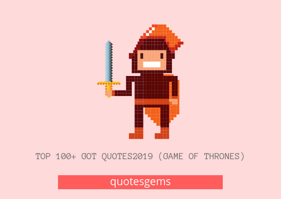 GOT Quotes 2019 - Game Of Thrones Quotes