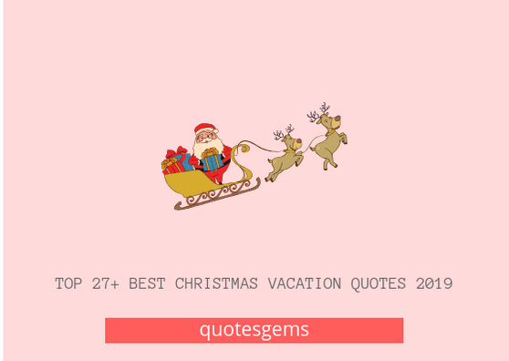 Christmas Vacation Quotes 2019